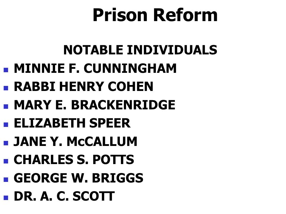 Prison Reform NOTABLE INDIVIDUALS MINNIE F. CUNNINGHAM RABBI HENRY COHEN MARY E.
