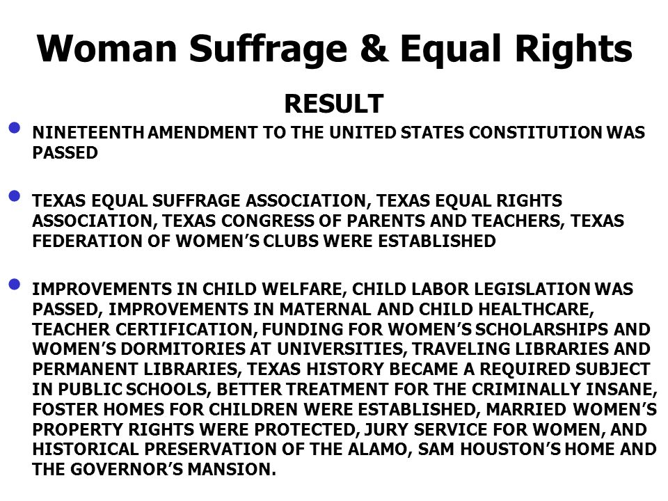 Woman Suffrage & Equal Rights RESULT NINETEENTH AMENDMENT TO THE UNITED STATES CONSTITUTION WAS PASSED TEXAS EQUAL SUFFRAGE ASSOCIATION, TEXAS EQUAL R