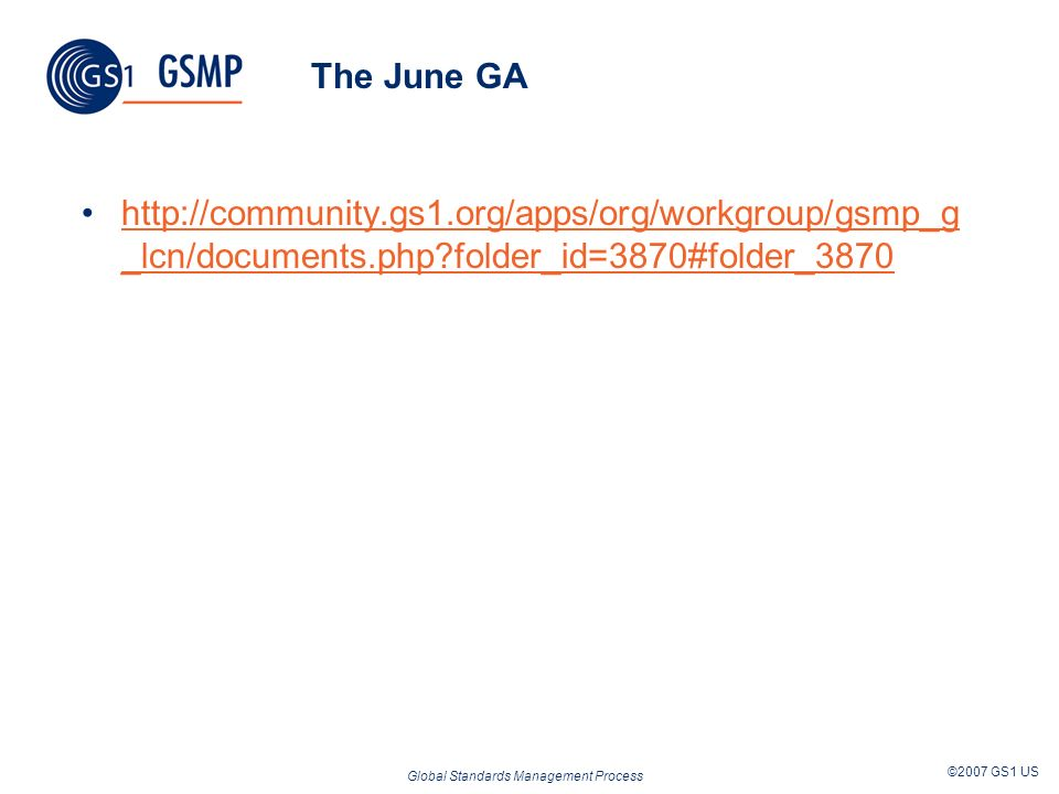 Global Standards Management Process ©2007 GS1 US The June GA   _lcn/documents.php folder_id=3870#folder_3870http://community.gs1.org/apps/org/workgroup/gsmp_g _lcn/documents.php folder_id=3870#folder_3870