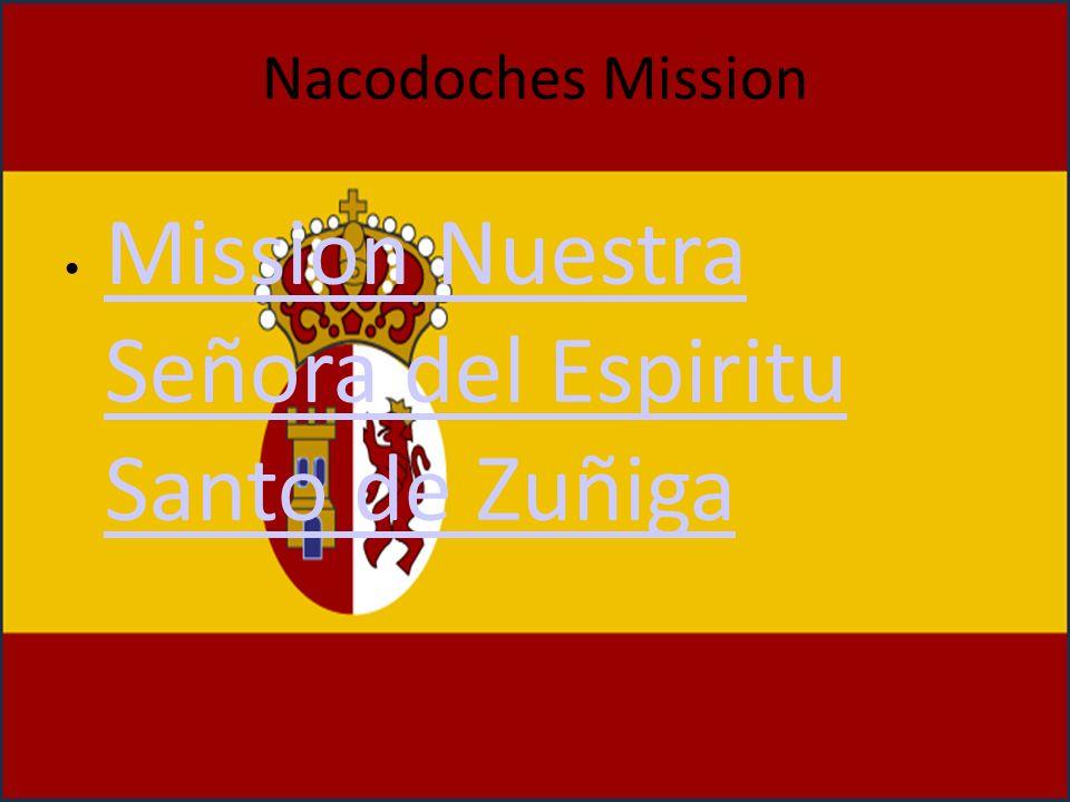 Nacodoches Mission Mission Nuestra Señora del Espiritu Santo de Zuñiga Mission Nuestra Señora del Espiritu Santo de Zuñiga