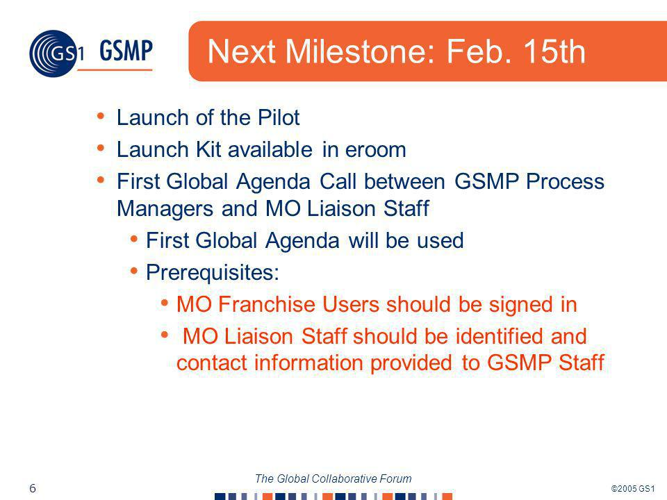 ©2005 GS1 6 The Global Collaborative Forum Next Milestone: Feb.