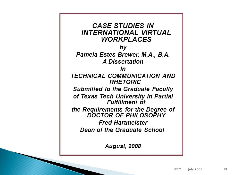 CASE STUDIES IN INTERNATIONAL VIRTUAL WORKPLACES by Pamela Estes Brewer, M.A., B.A. A Dissertation In TECHNICAL COMMUNICATION AND RHETORIC Submitted t