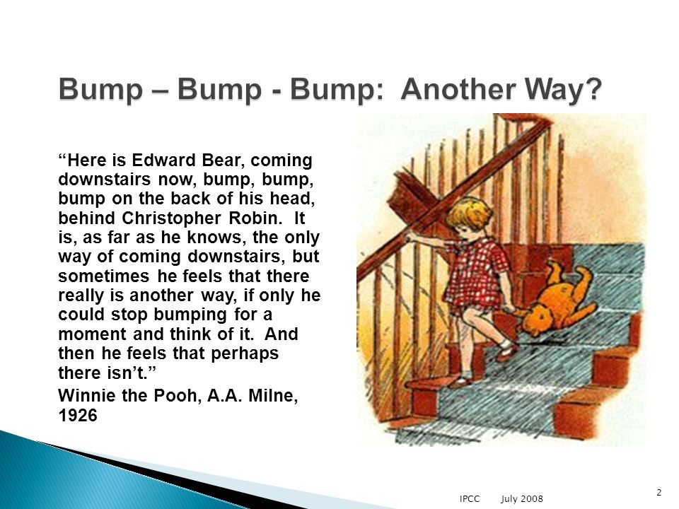 Here is Edward Bear, coming downstairs now, bump, bump, bump on the back of his head, behind Christopher Robin. It is, as far as he knows, the only wa
