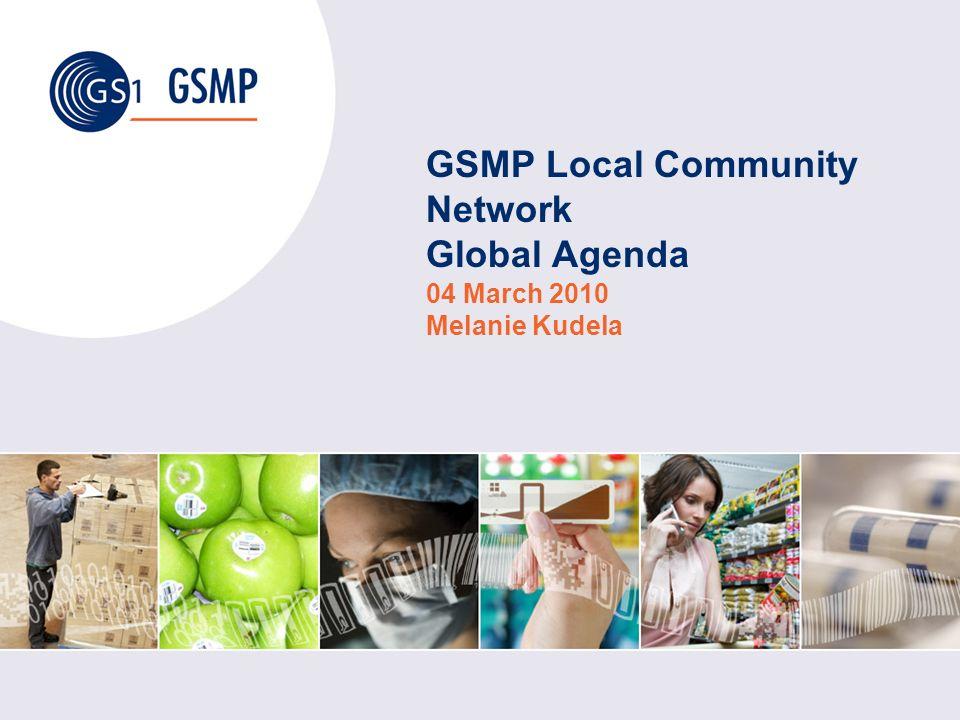 GSMP Local Community Network Global Agenda 04 March 2010 Melanie Kudela