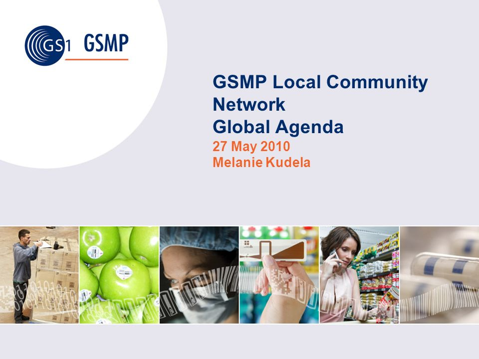 Global Standards Management Process ©2009 GS1 LCN Global Agenda / Enhanced Process Welcome to the last meeting of the old way of running the GSMP Local Community Network Global Agenda.