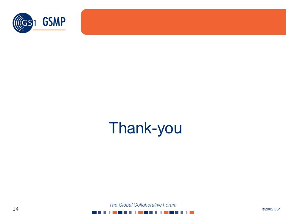 ©2005 GS1 14 The Global Collaborative Forum Thank-you