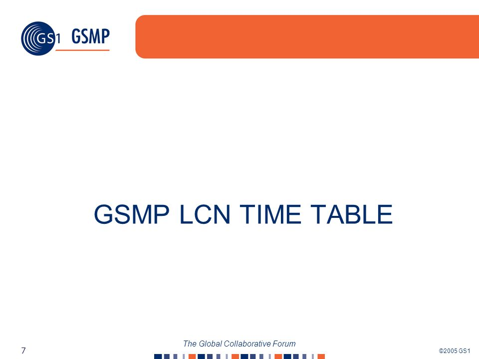 ©2005 GS1 8 The Global Collaborative Forum GSMP LCN Time Table Synchronized (Core / LCN) time table reviewed at last LCN Enhanced Process call Group Discussion Is LCN prepared to move to the synchronized time table.