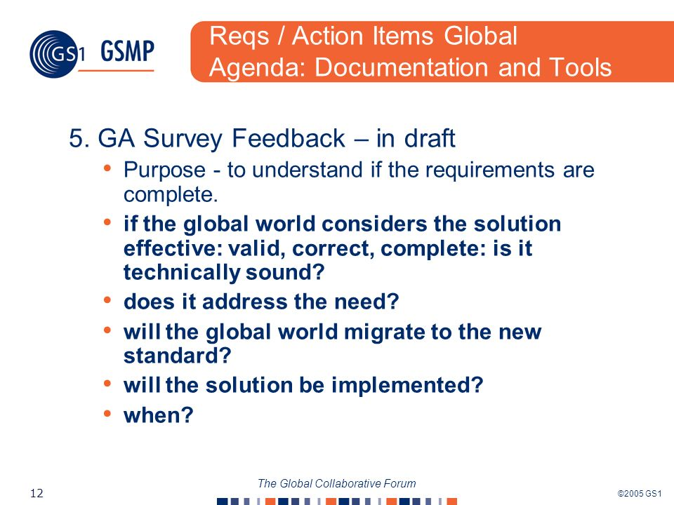 ©2005 GS1 12 The Global Collaborative Forum Reqs / Action Items Global Agenda: Documentation and Tools 5.