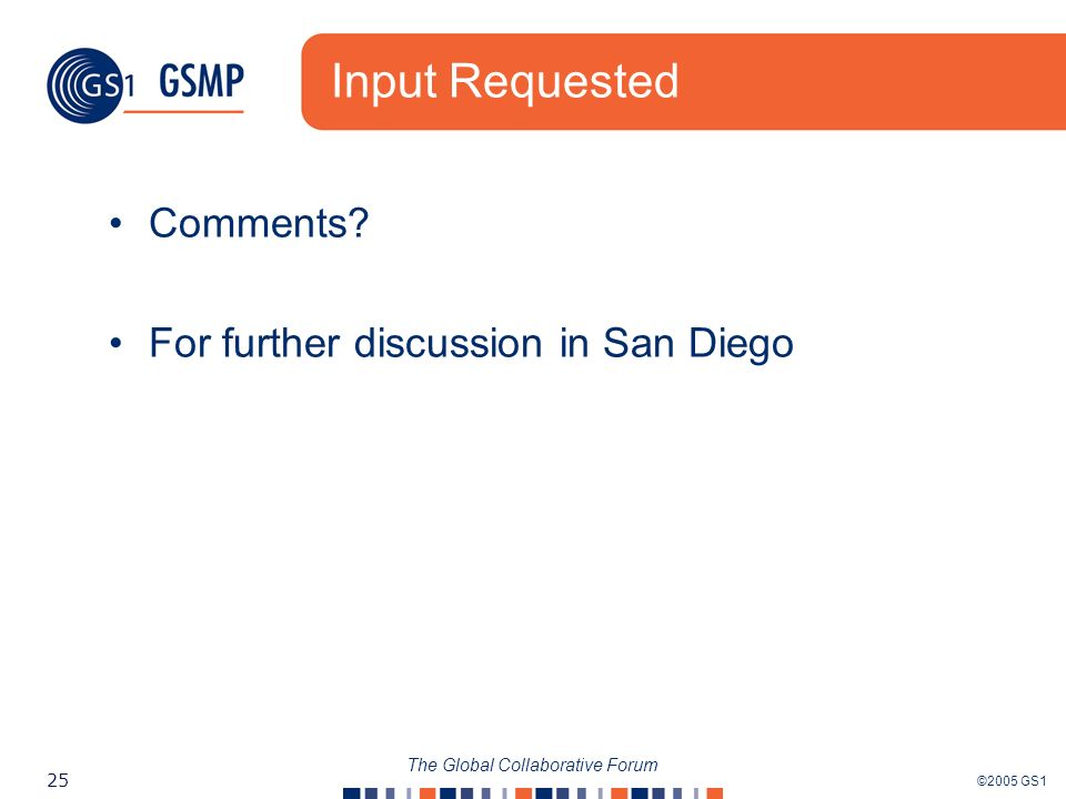 ©2005 GS1 25 The Global Collaborative Forum Input Requested Comments.