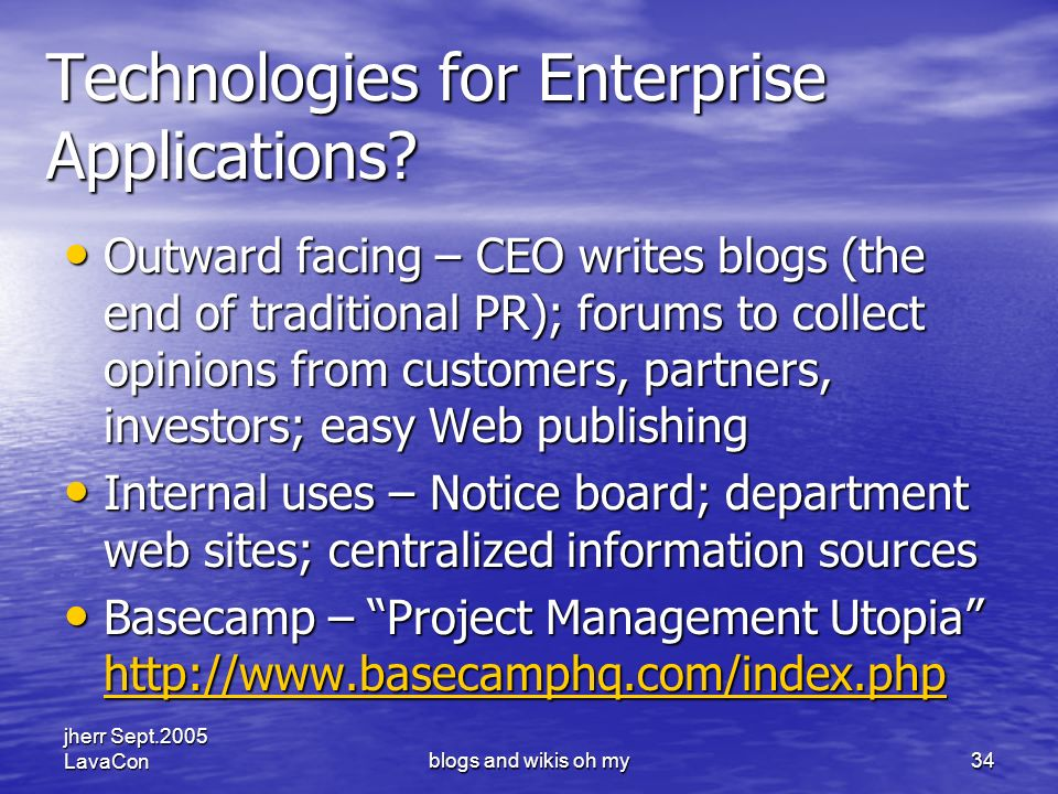 jherr Sept.2005 LavaConblogs and wikis oh my34 Technologies for Enterprise Applications.