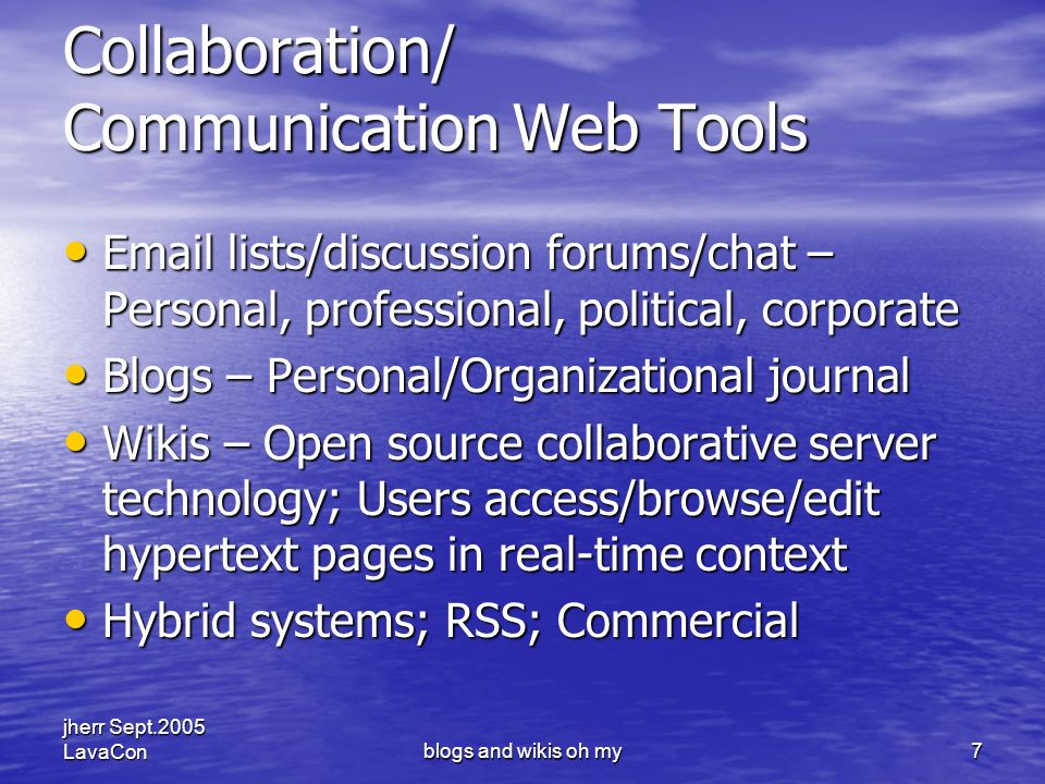 jherr Sept.2005 LavaConblogs and wikis oh my8 Collaborative Models: User Relationships The Wiki Way: Quick Collaboration on the Web Bo Leuf, Ward Cunningham