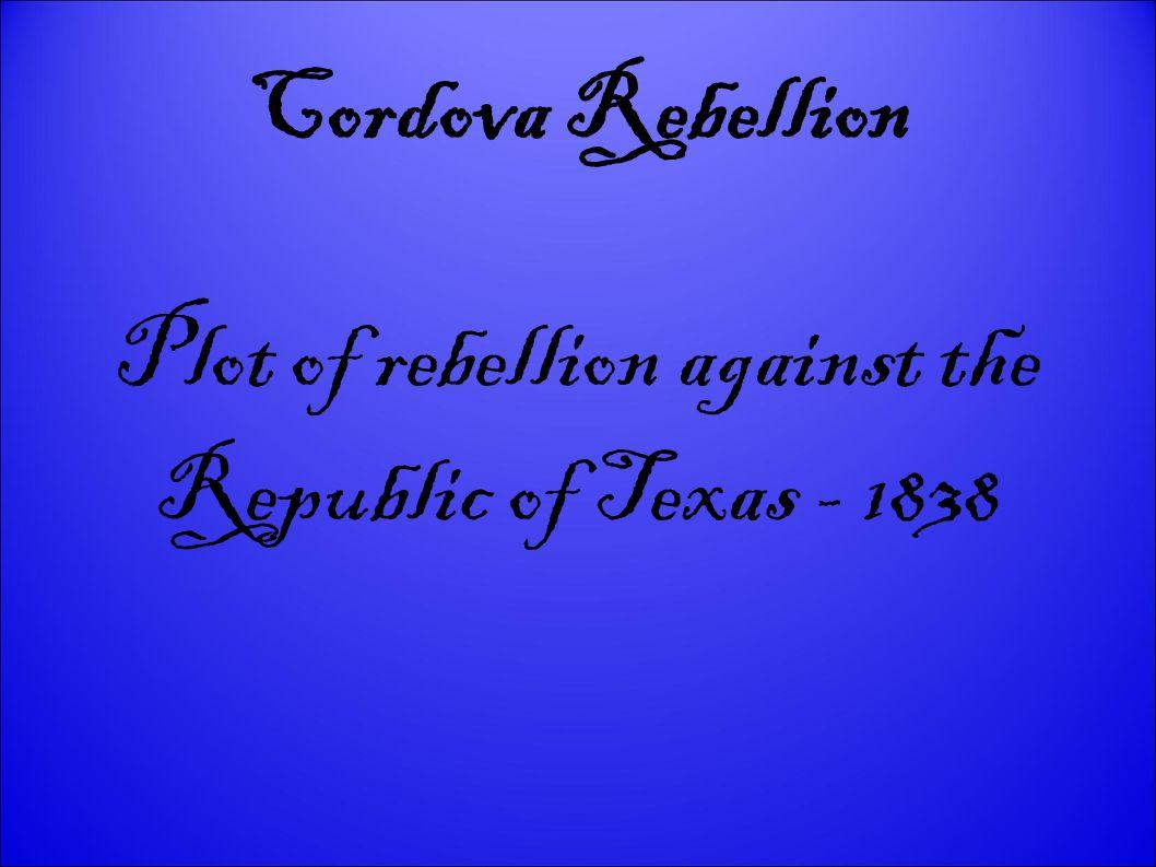 Cordova Rebellion Plot of rebellion against the Republic of Texas - 1838
