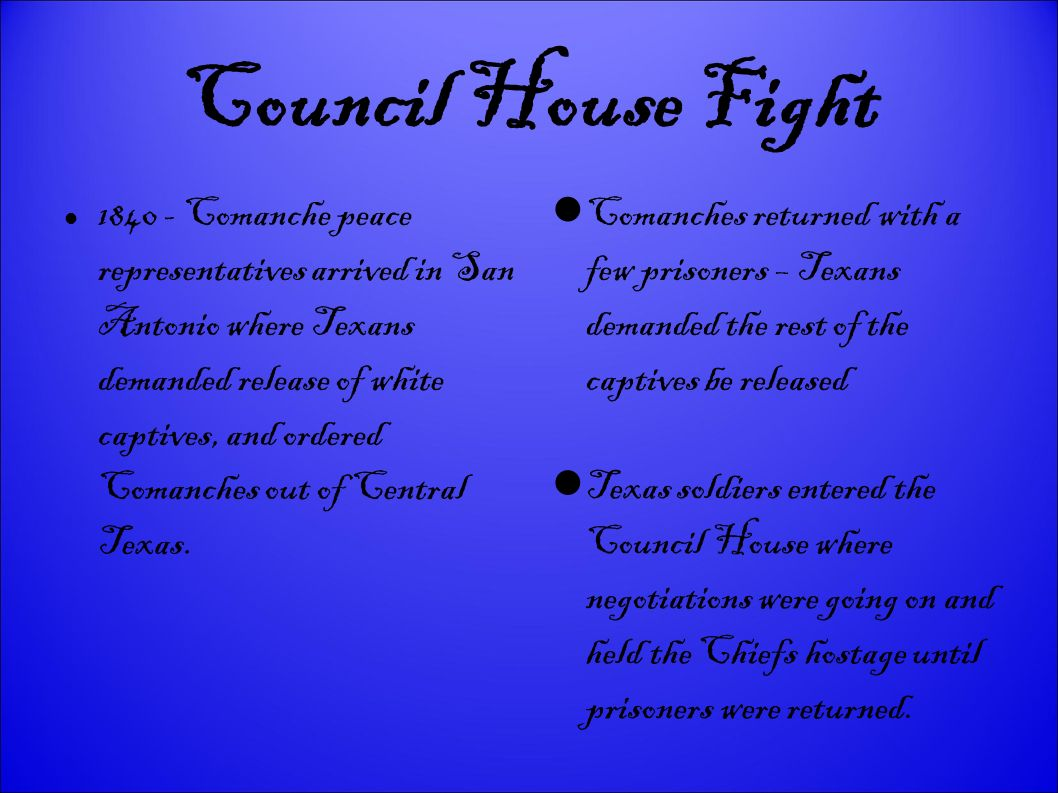 Council House Fight 1840 - Comanche peace representatives arrived in San Antonio where Texans demanded release of white captives, and ordered Comanches out of Central Texas.