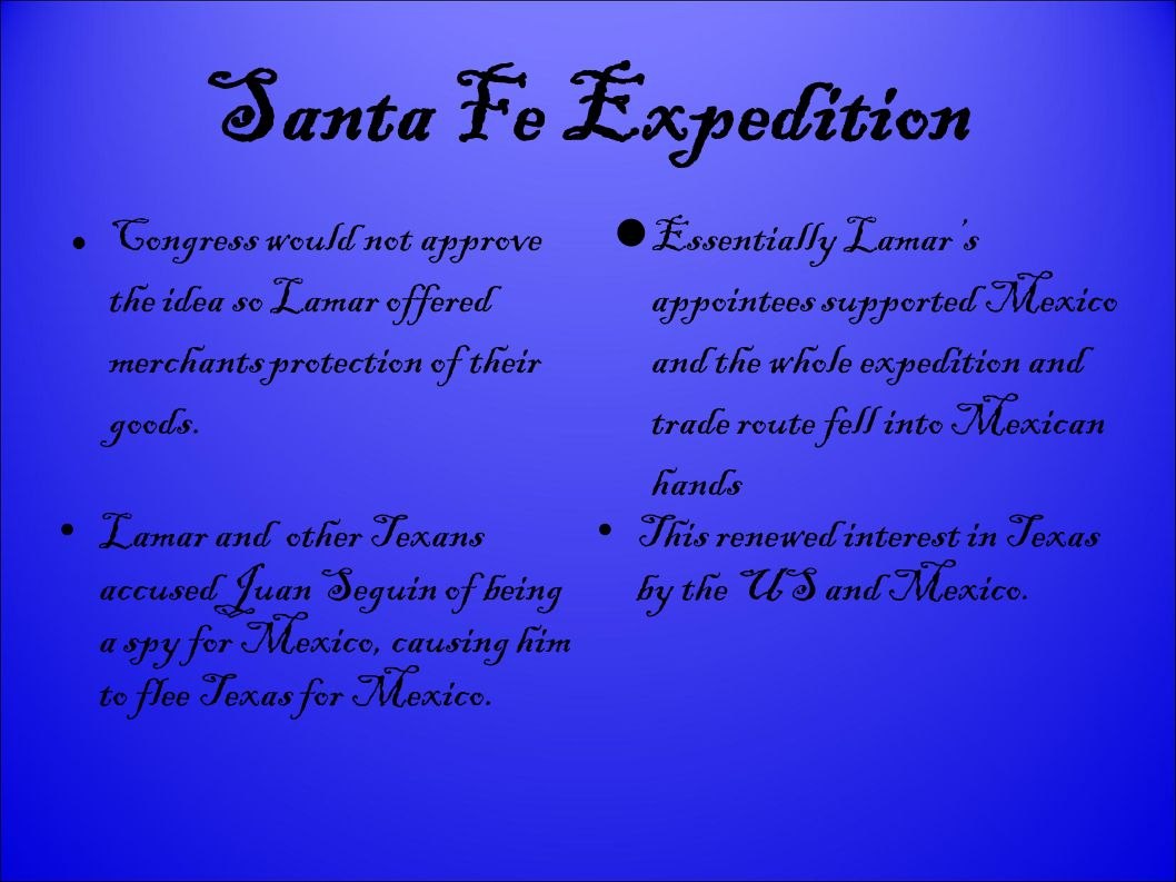 Santa Fe Expedition Congress would not approve the idea so Lamar offered merchants protection of their goods. Lamar and other Texans accused Juan Segu