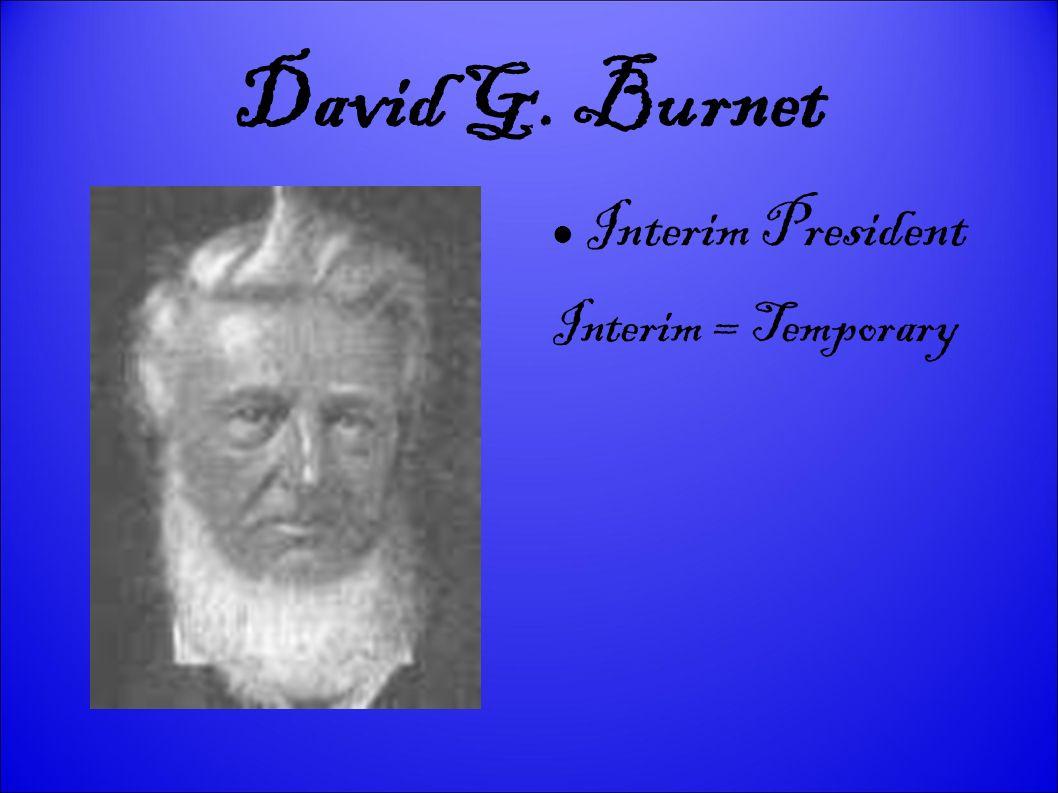 David G. Burnet Interim President Interim = Temporary