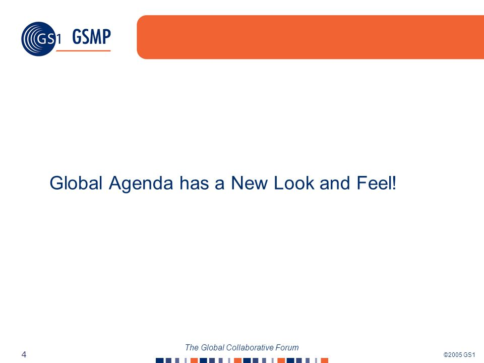 ©2005 GS1 4 The Global Collaborative Forum Global Agenda has a New Look and Feel!