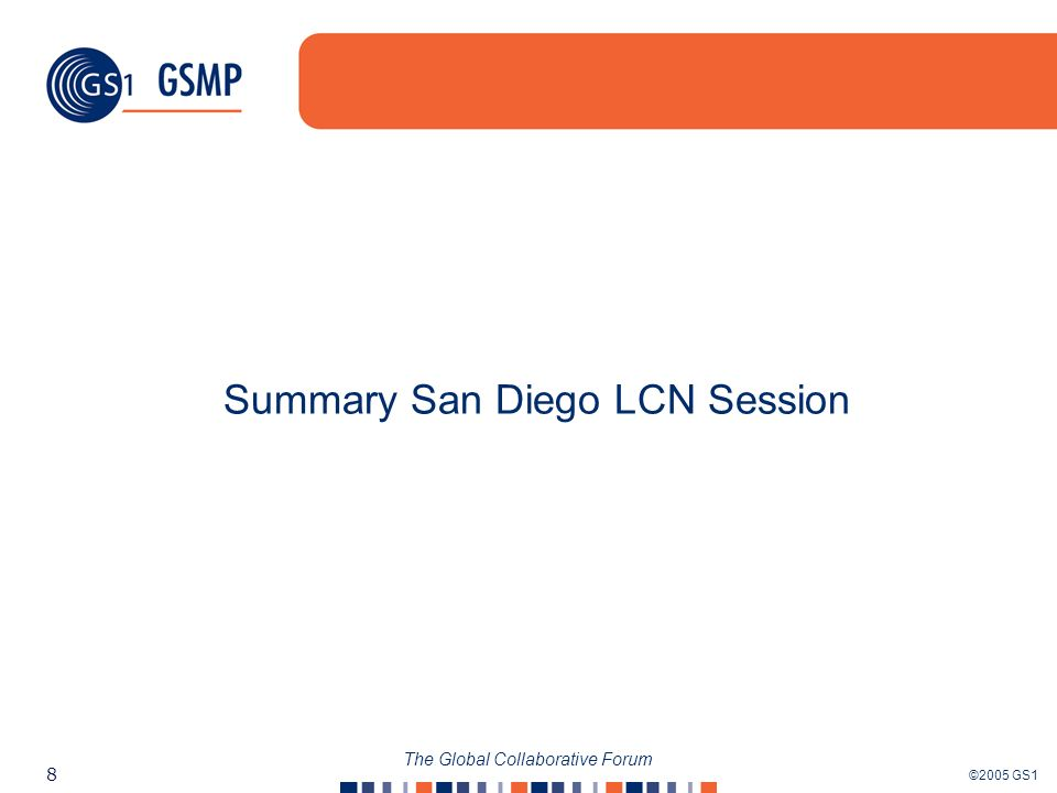 ©2005 GS1 8 The Global Collaborative Forum Summary San Diego LCN Session