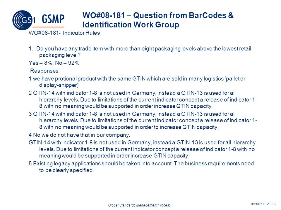Global Standards Management Process ©2007 GS1 US WO#08-181 – Question from BarCodes & Identification Work Group 2.