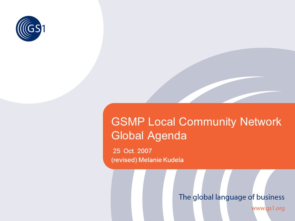 GSMP Local Community Network Global Agenda 25 Oct. 2007 (revised) Melanie Kudela