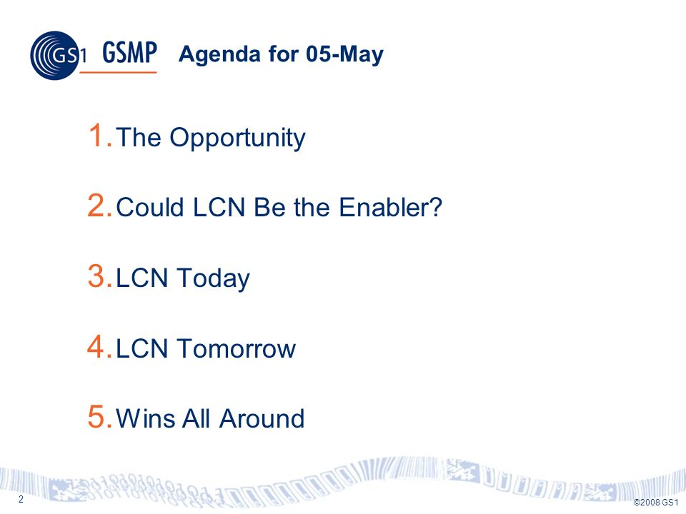 2 ©2008 GS1 Agenda for 05-May 1. The Opportunity 2.