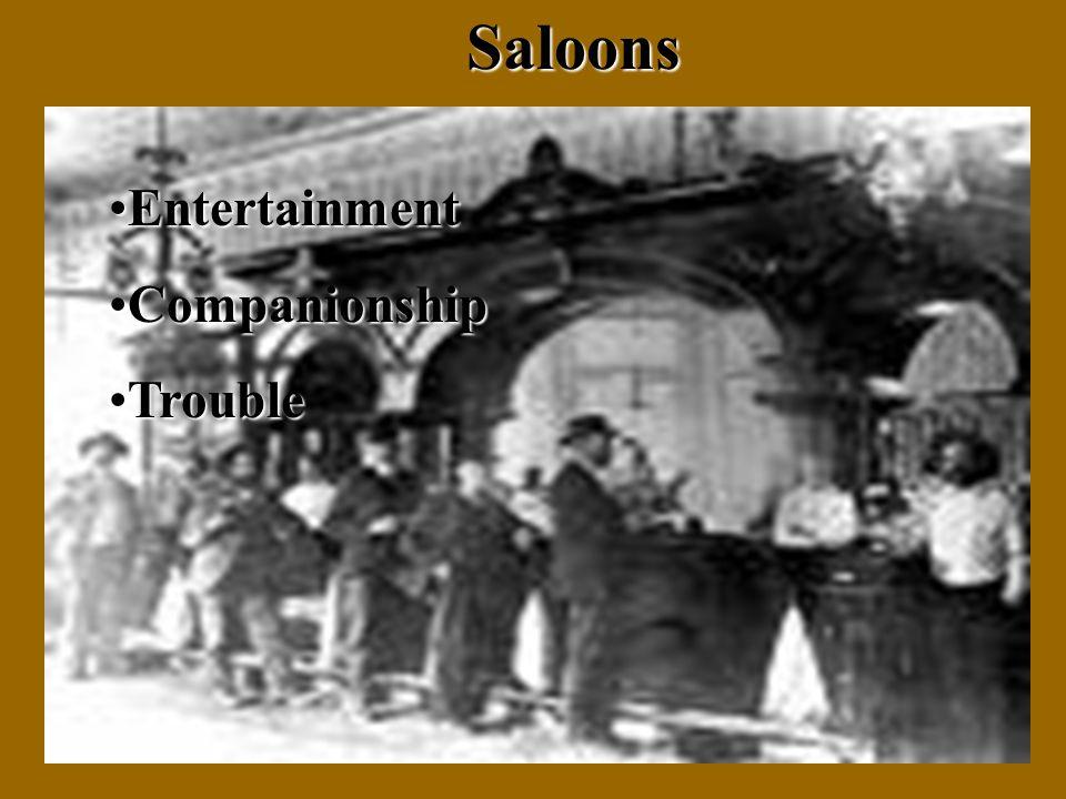 Saloons EntertainmentEntertainment CompanionshipCompanionship TroubleTrouble