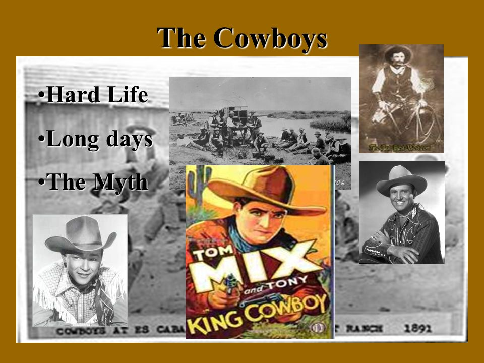 The Cowboys Hard LifeHard Life Long daysLong days The MythThe Myth