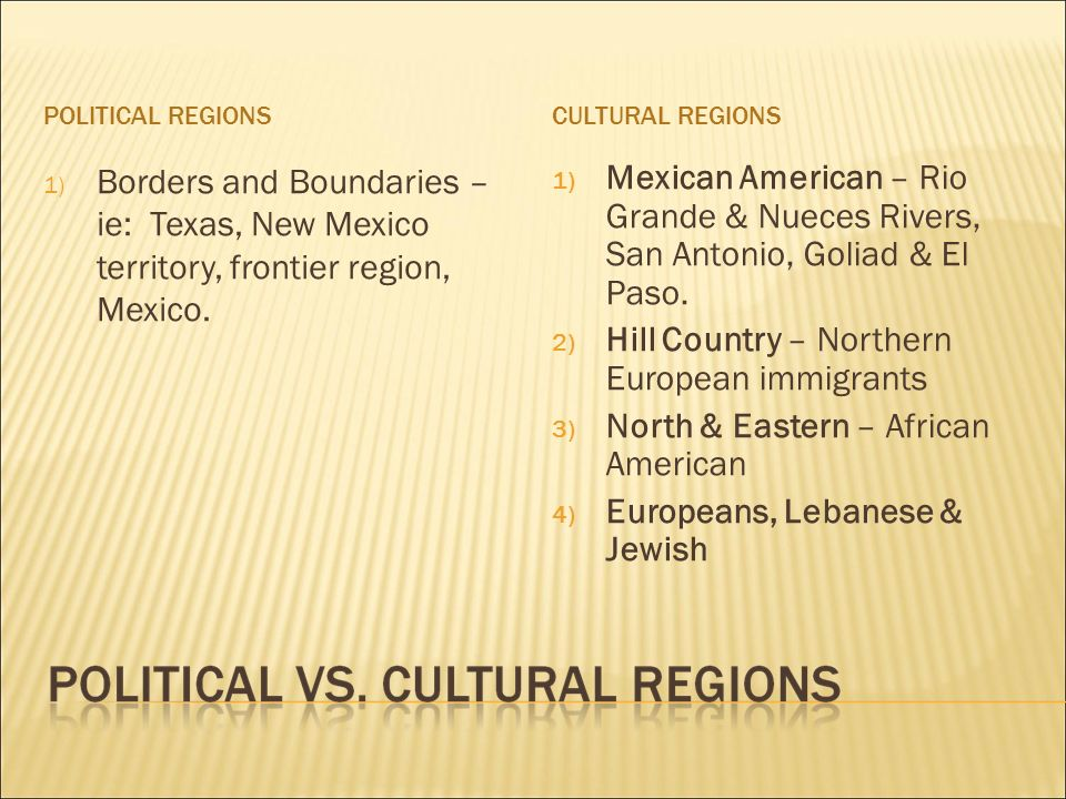 POLITICAL REGIONSCULTURAL REGIONS 1) Borders and Boundaries – ie: Texas, New Mexico territory, frontier region, Mexico.