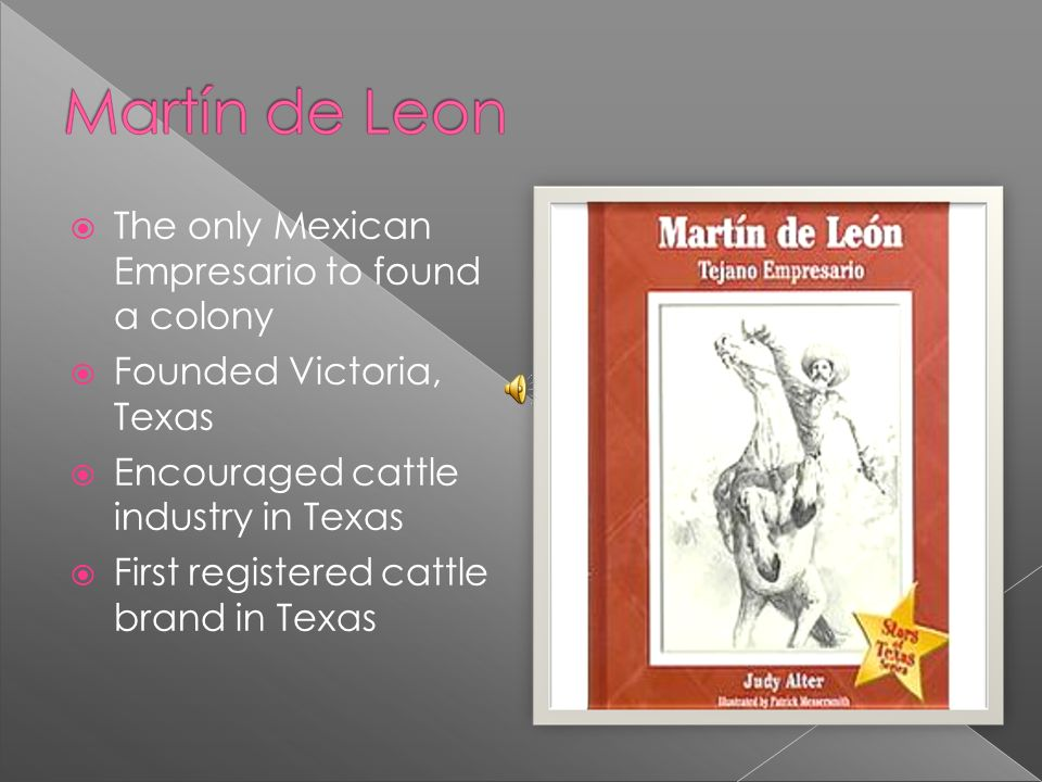The only Mexican Empresario to found a colony Founded Victoria, Texas Encouraged cattle industry in Texas First registered cattle brand in Texas
