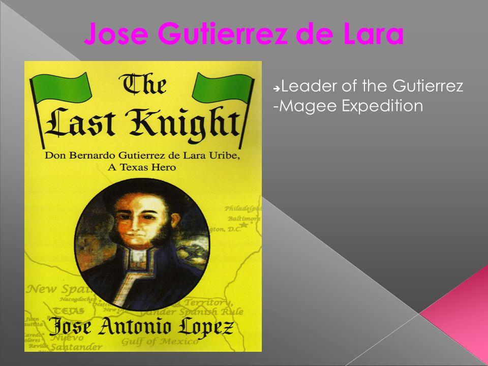 Jose Gutierrez de Lara Leader of the Gutierrez -Magee Expedition