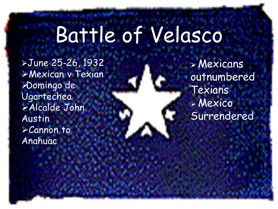 Battle of Velasco June 25-26, 1932 Mexican v Texian Domingo de Ugartechea Alcalde John Austin Cannon to Anahuac Mexicans outnumbered Texians Mexico Su