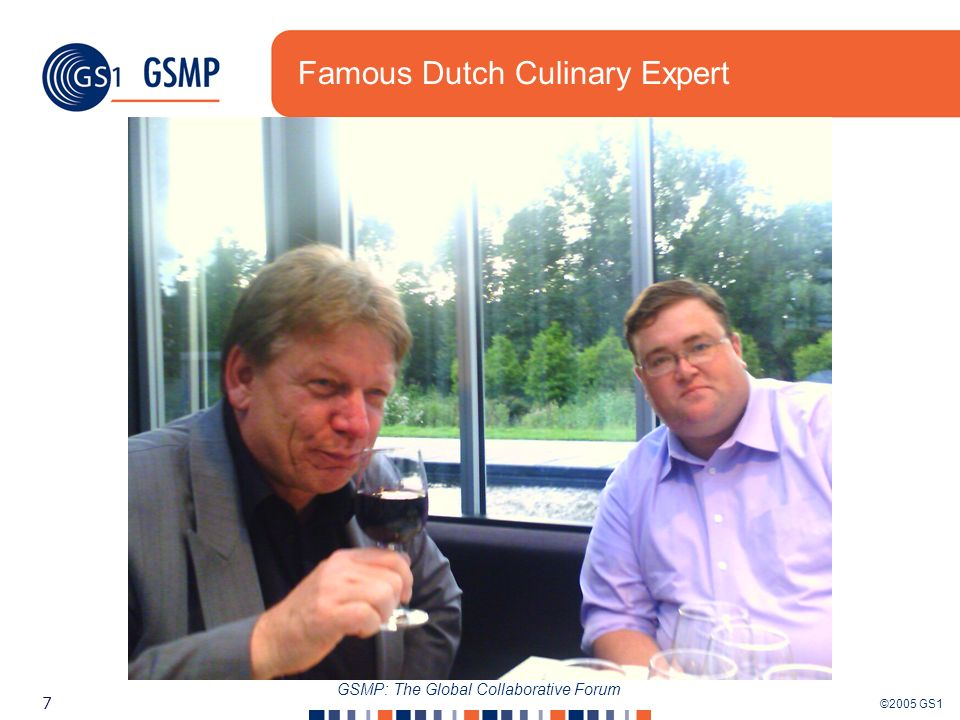 ©2005 GS1 7 GSMP: The Global Collaborative Forum Famous Dutch Culinary Expert
