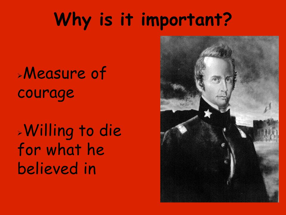 Why is it important? Measure of courage Willing to die for what he believed in