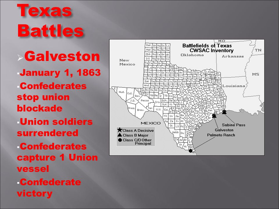 Galveston January 1, 1863 Confederates stop union blockade Union soldiers surrendered Confederates capture 1 Union vessel Confederate victory