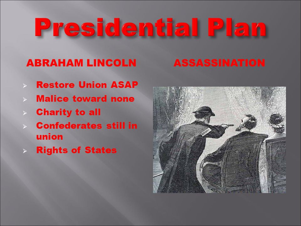 ABRAHAM LINCOLN Restore Union ASAP Malice toward none Charity to all Confederates still in union Rights of States ASSASSINATION
