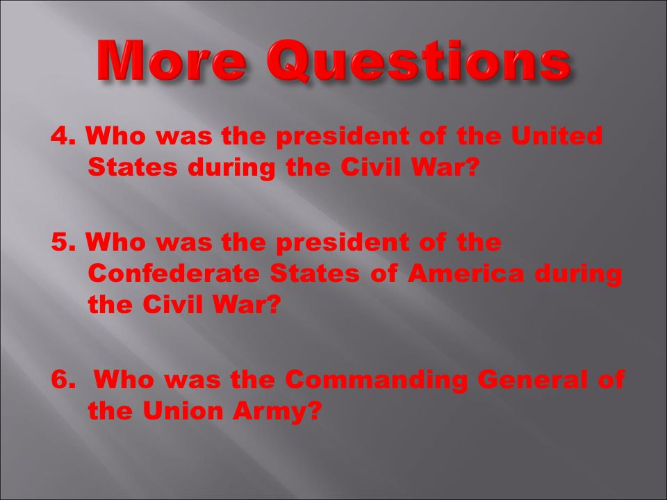 4. Who was the president of the United States during the Civil War.