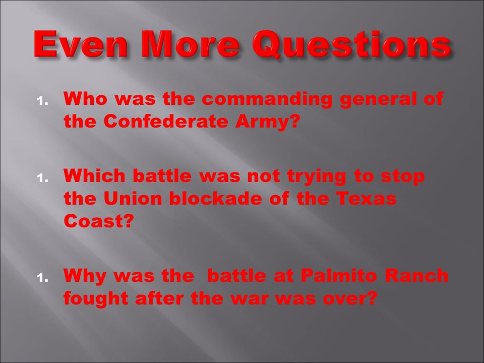 1. Who was the commanding general of the Confederate Army.