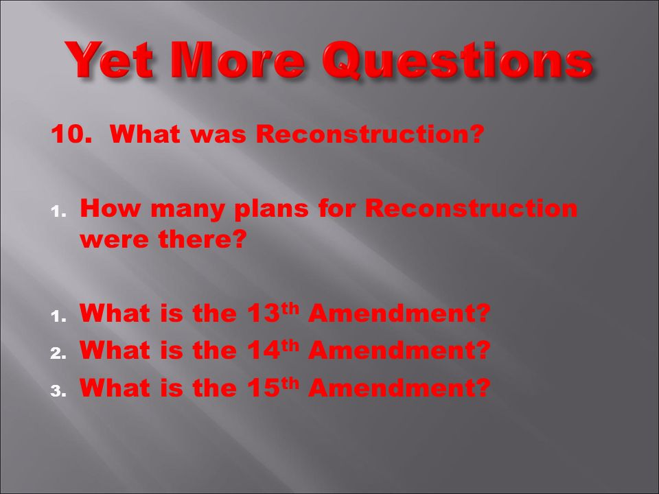 10. What was Reconstruction. 1. How many plans for Reconstruction were there.