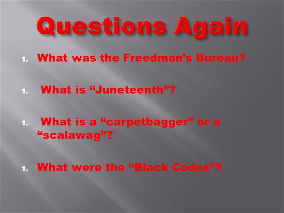 1. What was the Freedmans Bureau. 1. What is Juneteenth.