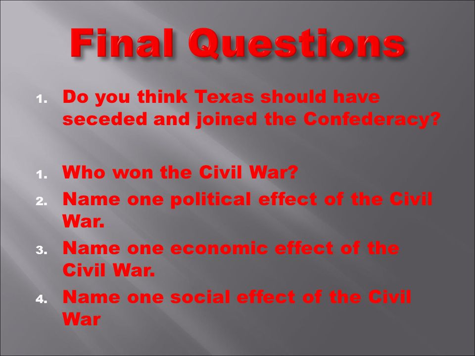 1. Do you think Texas should have seceded and joined the Confederacy.