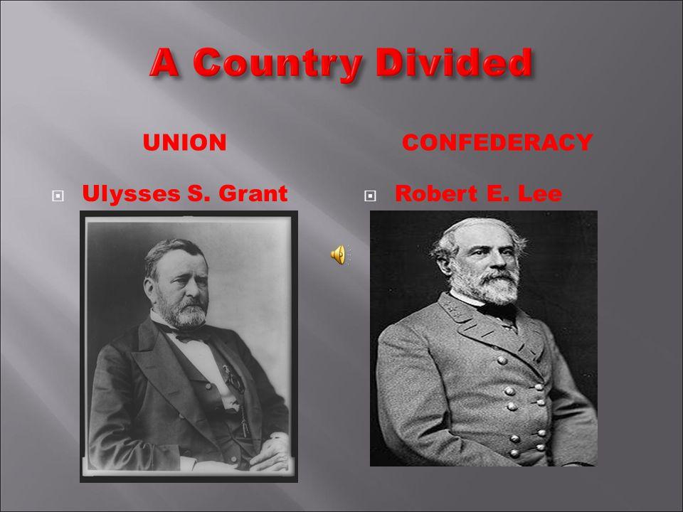 UNIONCONFEDERACY Ulysses S. Grant Robert E. Lee