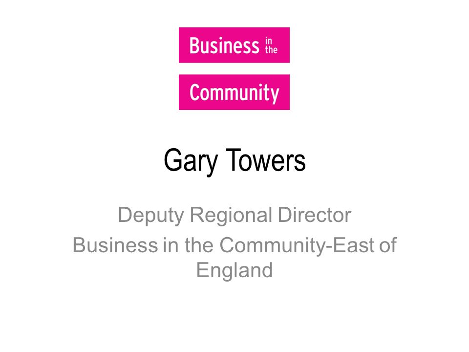 Gary Towers Deputy Regional Director Business in the Community-East of England