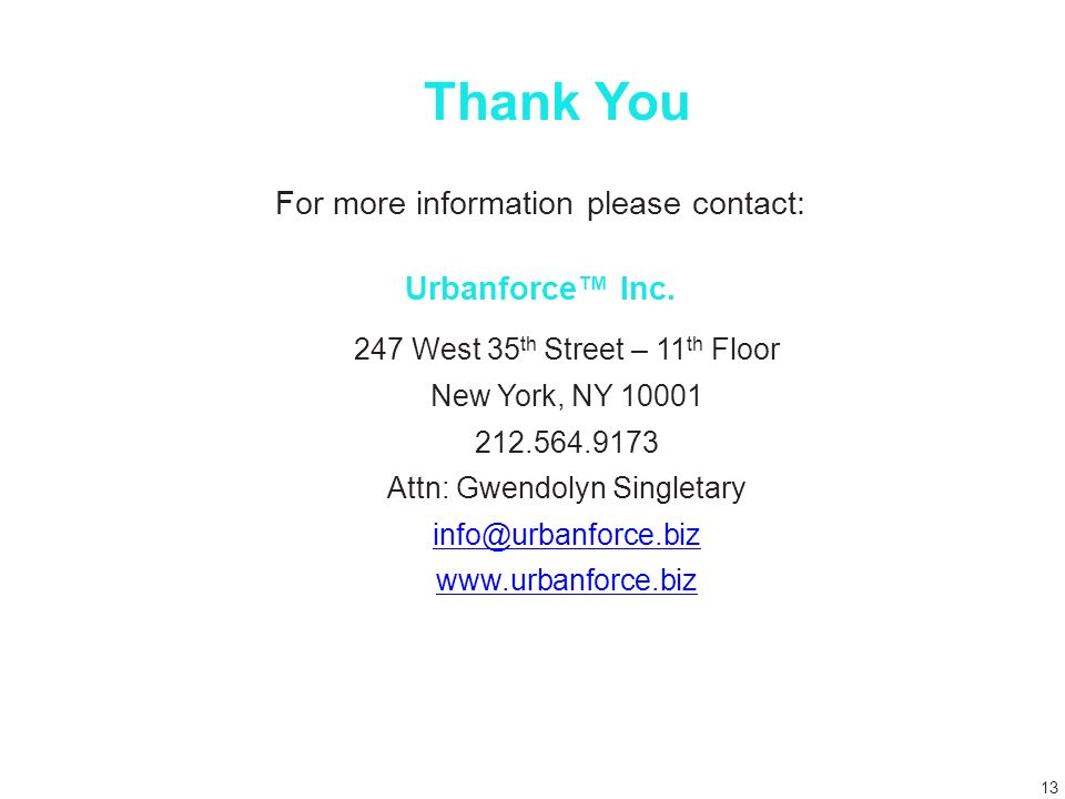 Thank You For more information please contact: Urbanforce Inc.