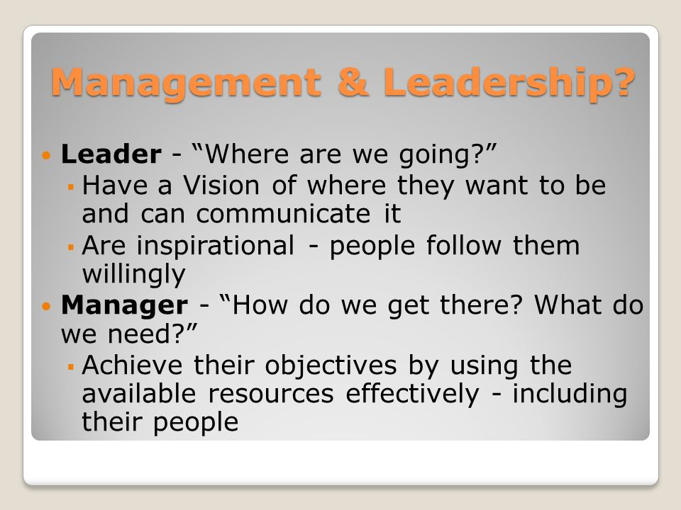 Management & Leadership. Leader - Where are we going.