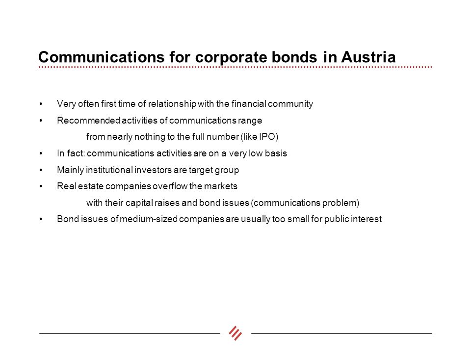 Communications for corporate bonds in Austria Very often first time of relationship with the financial community Recommended activities of communicati