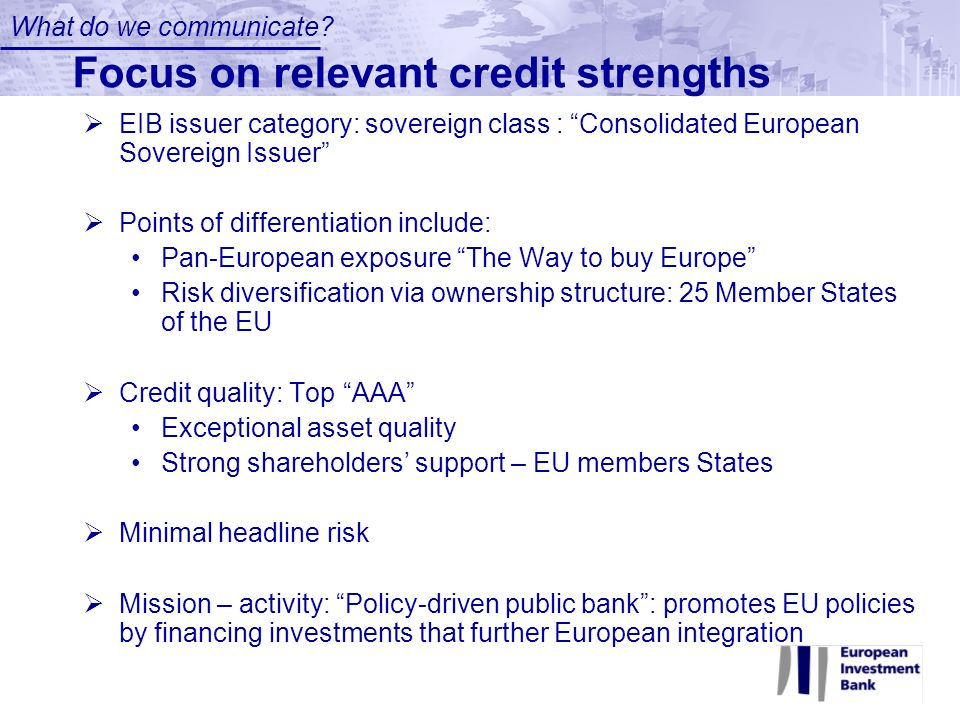 EIB issuer category: sovereign class : Consolidated European Sovereign Issuer Points of differentiation include: Pan-European exposure The Way to buy