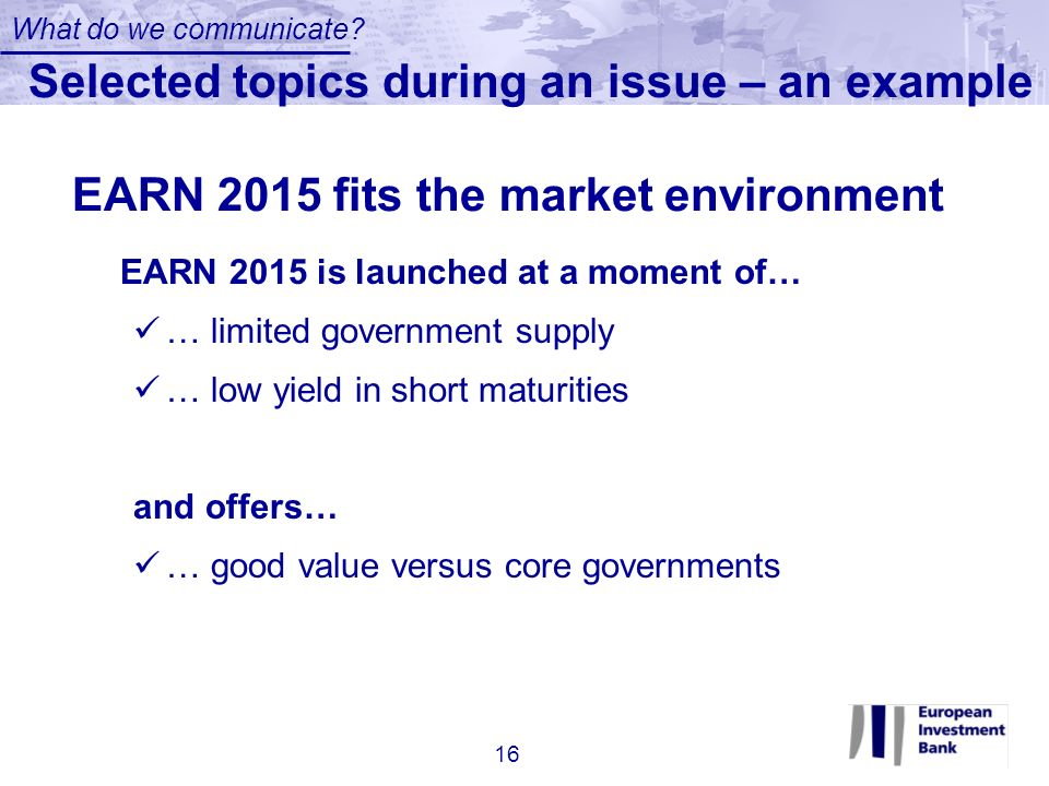 EARN 2015 is launched at a moment of… … limited government supply … low yield in short maturities and offers… … good value versus core governments EAR
