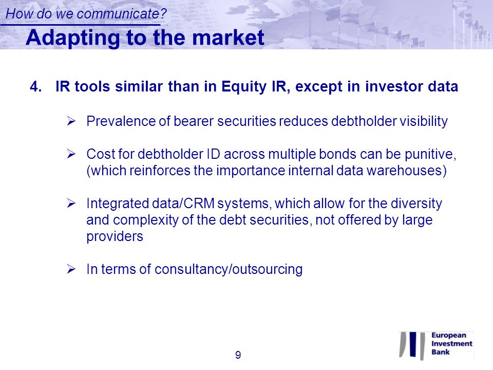 4.IR tools similar than in Equity IR, except in investor data Prevalence of bearer securities reduces debtholder visibility Cost for debtholder ID acr