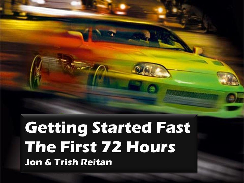 Getting Started Fast The First 72 Hours Jon & Trish Reitan
