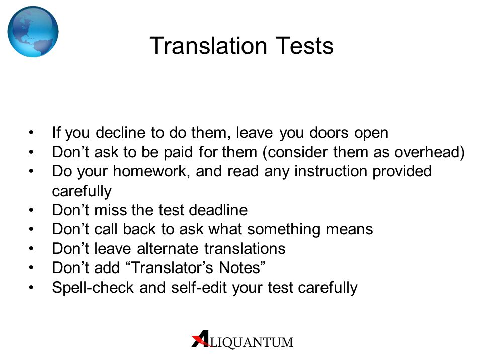 Translation Tests If you decline to do them, leave you doors open Dont ask to be paid for them (consider them as overhead) Do your homework, and read