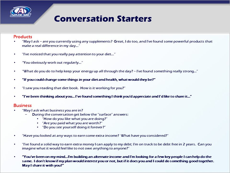 Conversation Starters Products May I ask – are you currently using any supplements? Great, I do too, and Ive found some powerful products that make a